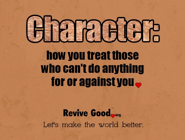 High Quality Good Character Is How You Treat People